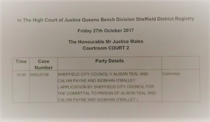"Court listing: ""Sheffield City Council v Alison Teal and Calvin Payne and Siobhan O'Malley (Application by Sheffield City Council for the committal to prison of Alison Teal, Calvin Payne and Siobhan O'Malley)"